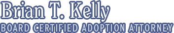 Brian T. Kelly Certified Adoption Attorney